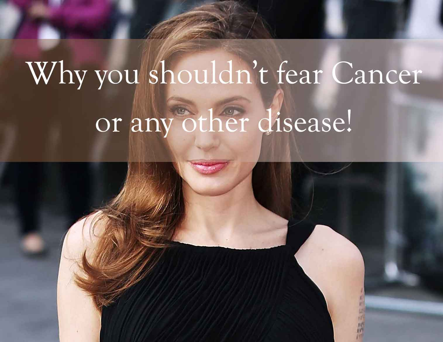 why you shouldn't fear cancer or any other disease