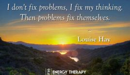 """I don't fix problems, I fix my thinking…"""