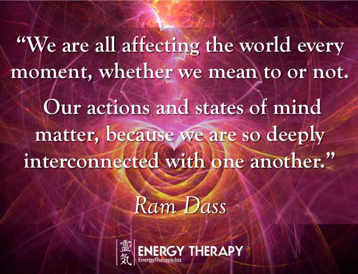 """We are all affecting the world every moment, whether we mean to or not. Our actions and states of mind matter, because we are so deeply interconnected with one another."" ram dass"