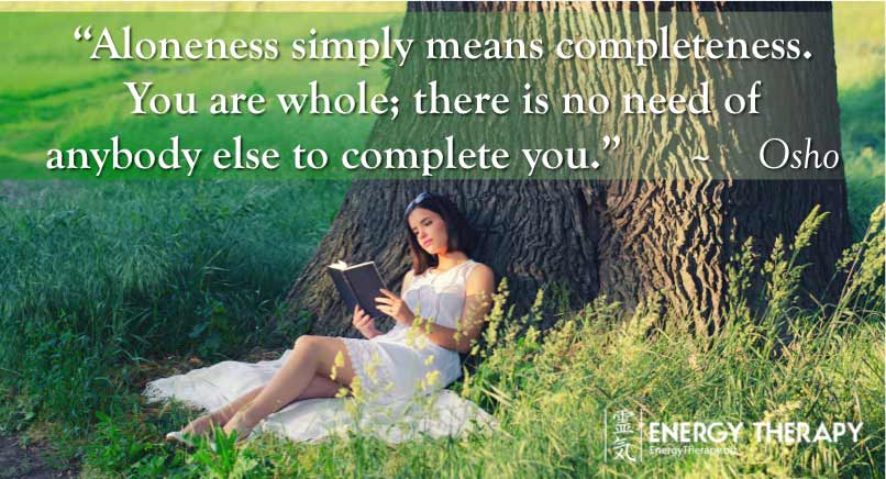 """Aloneness simply means completeness. You are whole; there is no need of anybody else to complete you."" osho"