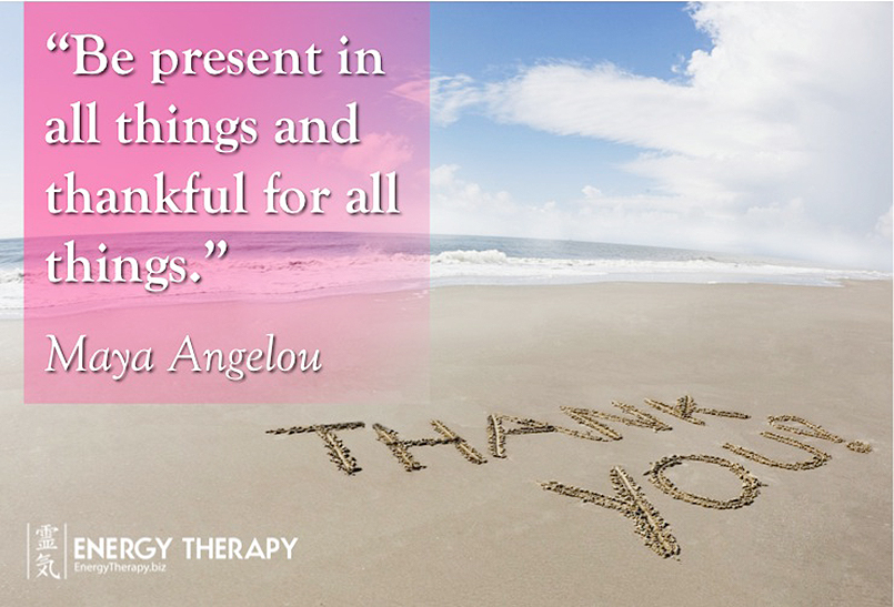 """Be present in all things and thankful for all things."" Maya Angelou"