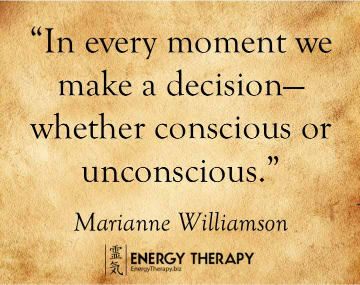 """""""in every moment we make a decision—whether conscious or unconscious."""" marianne williamson"""
