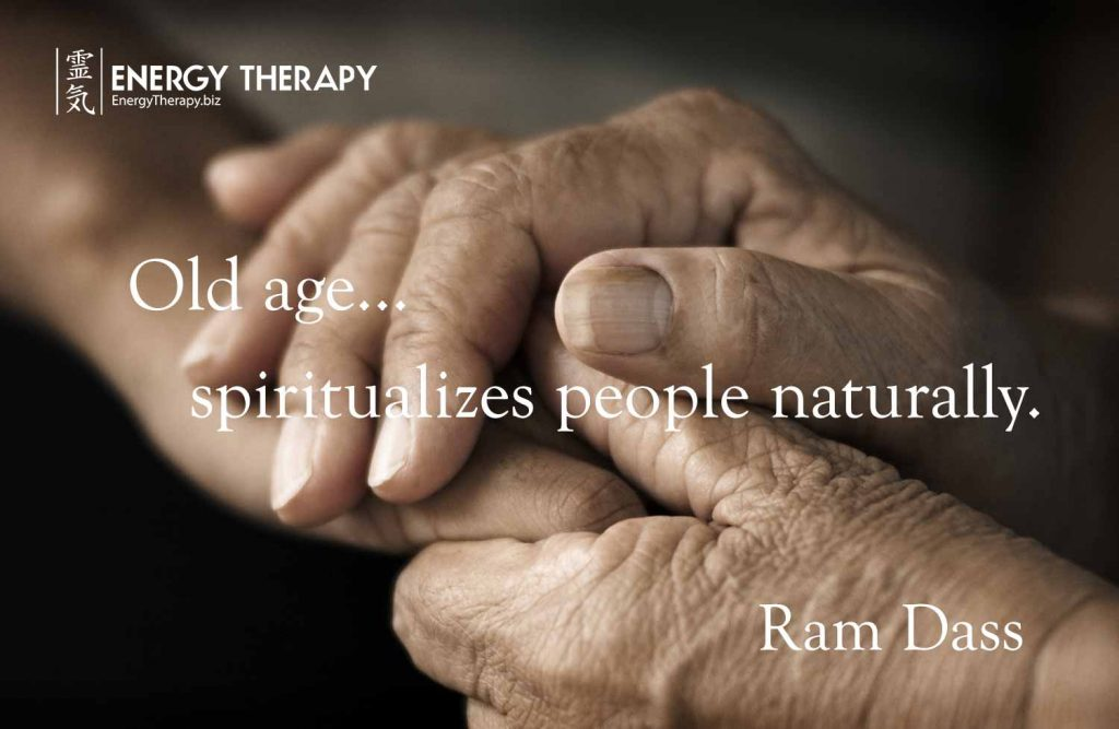 "Old age... spiritualizes people naturally."" Ram Dass"