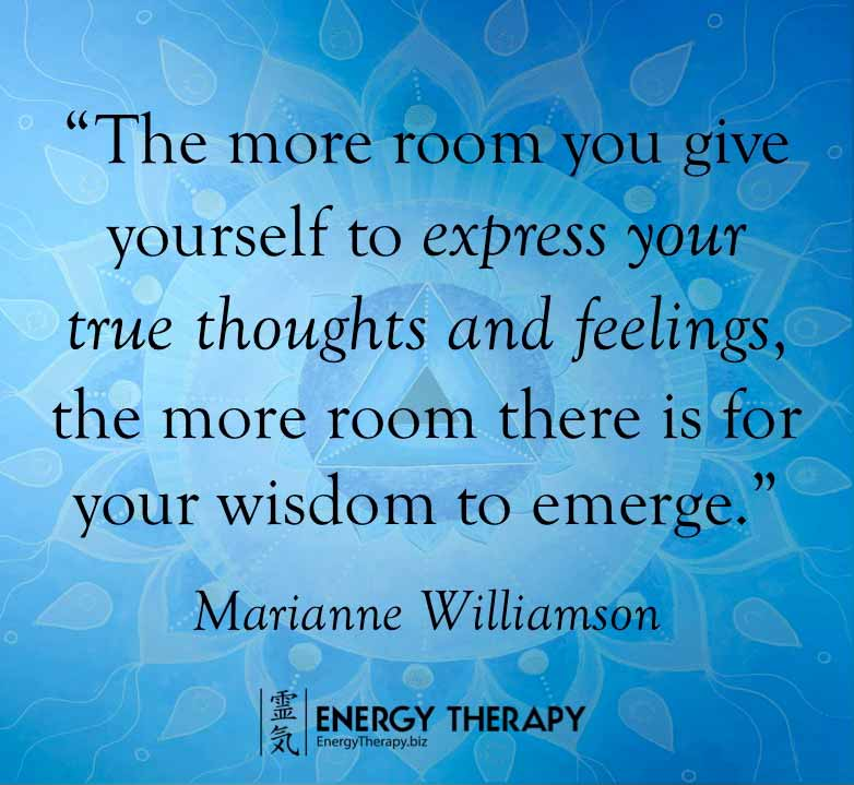 """""""the more room you give yourself to express your true thoughts and feelings, the more room there is for your wisdom to emerge."""" marianne williamson"""