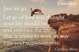 Just let go. Let go of how you thought your life should be, and embrace the life that is trying to work its way into your consciousness.