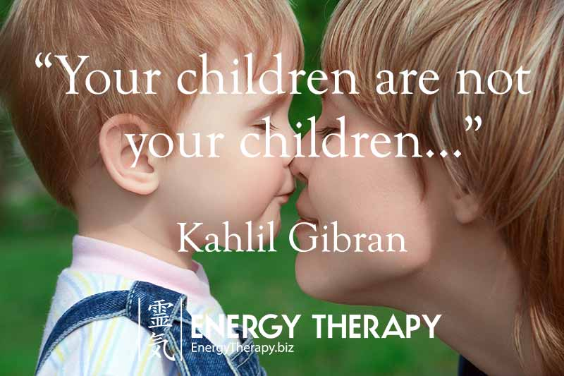 """Your children are not your children. They are the sons and daughters of Life's longing for itself..."" Kahlil Gibran"