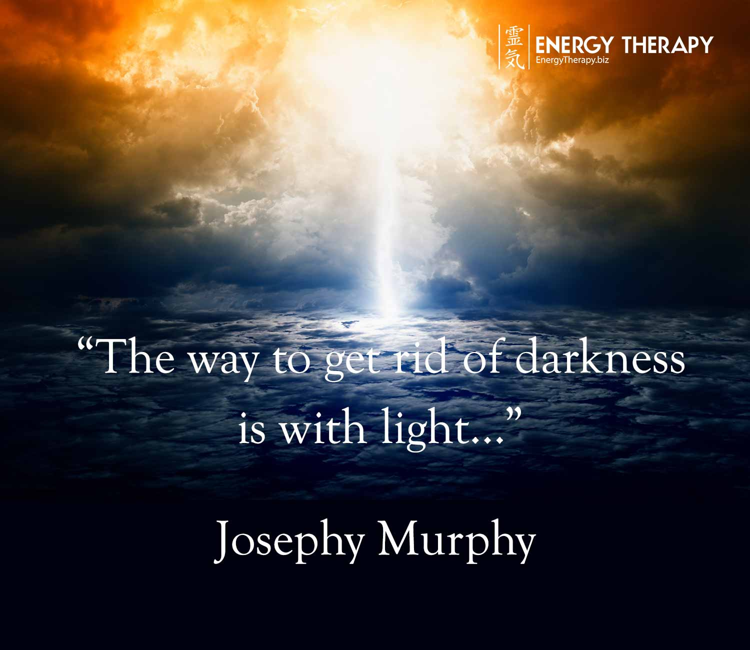 """The way to get rid of darkness is with light..."" Joseph Murphy"