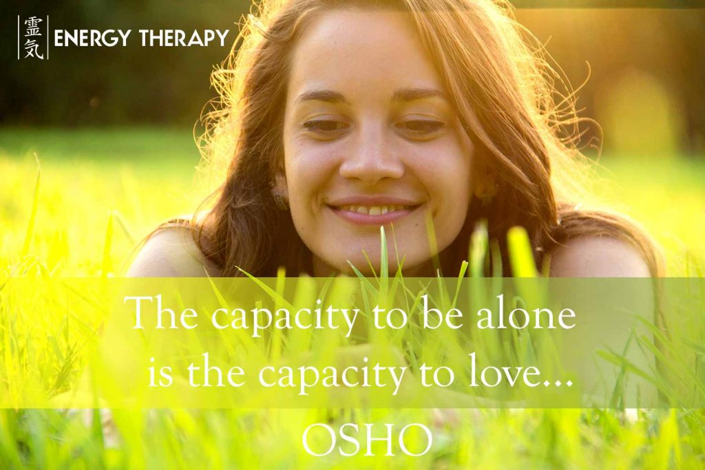 """The capacity to be alone is the capacity to love..."" Osho"