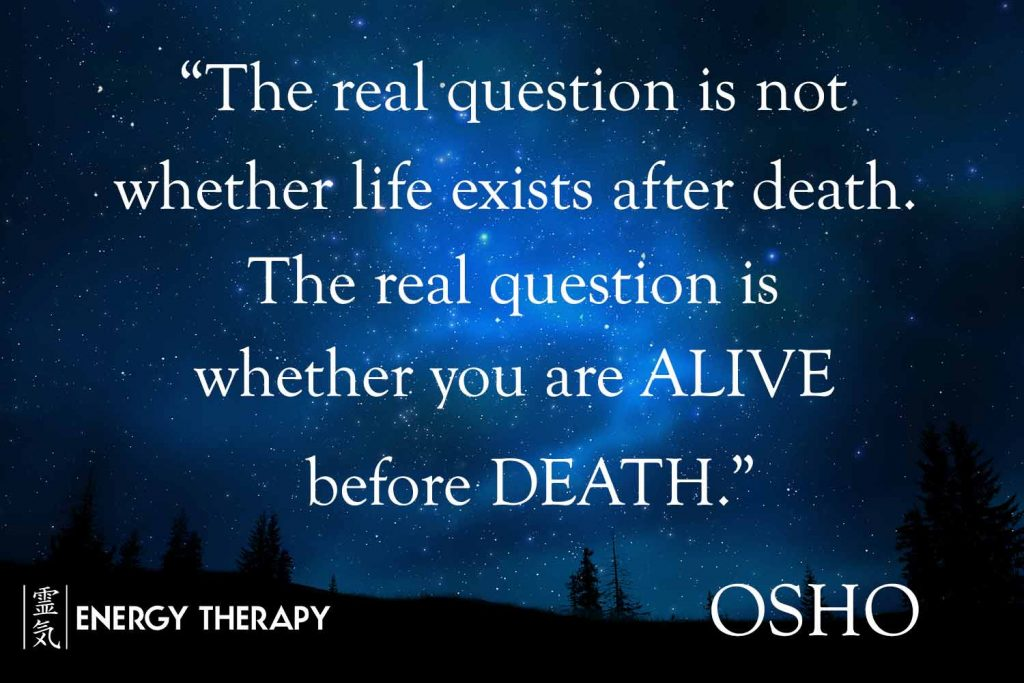 """The real question is not whether life exists after death. The real question is whether you are alive before death."" Osho"