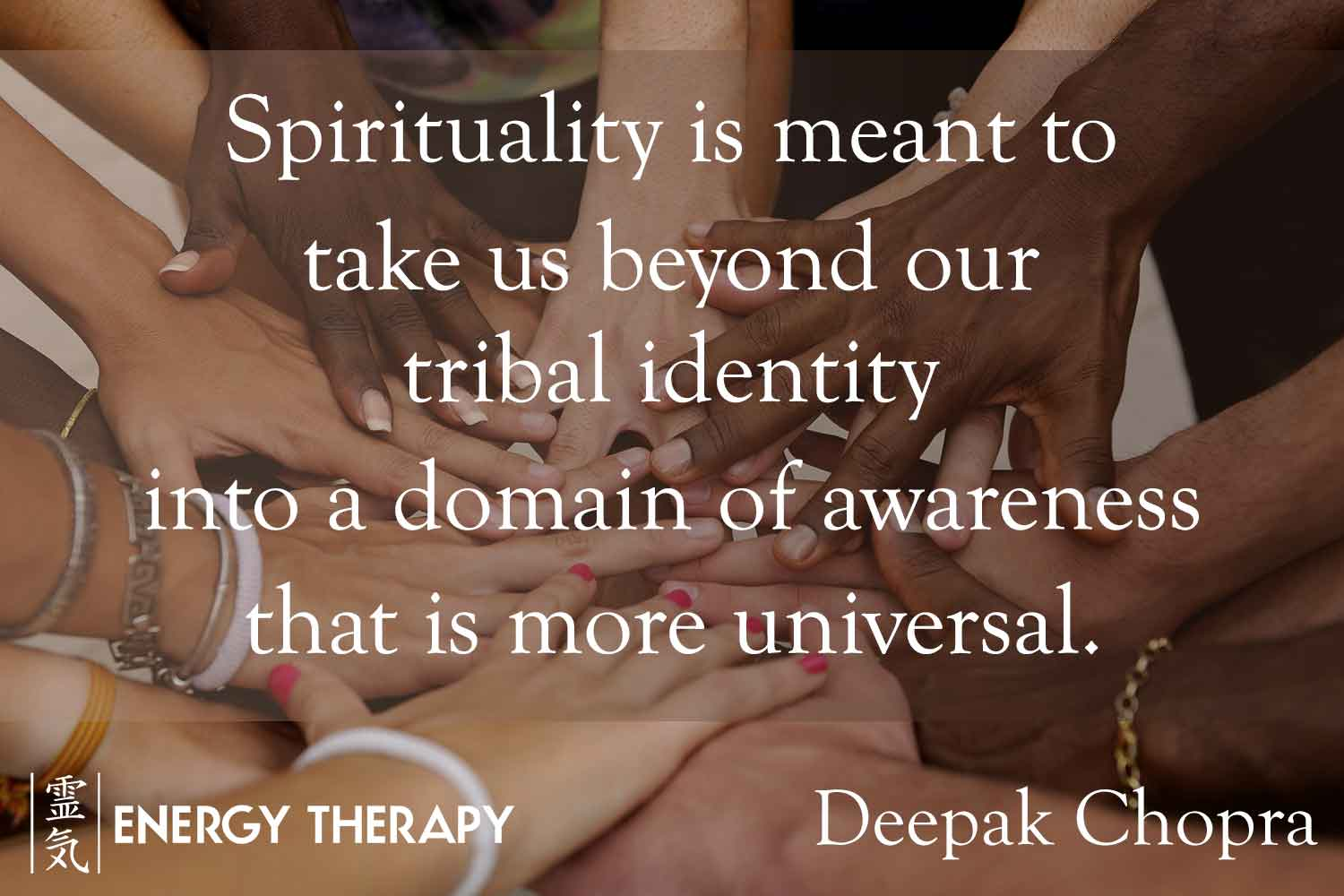 deepak chopra - spirituality is meant to take us beyond our tribal identity