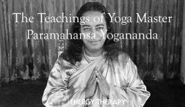 The Teachings of Yoga Master Paramahansa Yogananda
