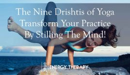 The Nine Drishtis of Yoga – Transform Your Practice By Stilling The Mind!