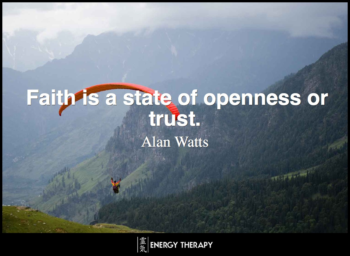 Faith is a state of openness or trust. ~ Alan Watts