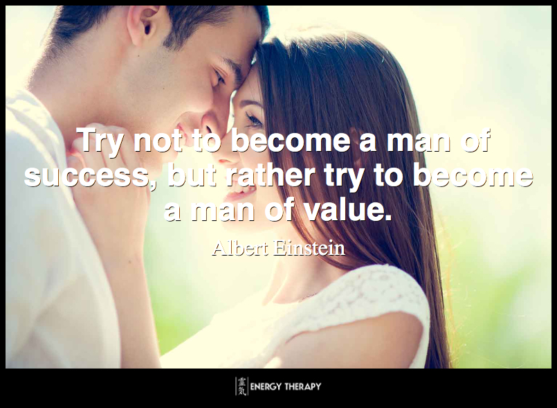 Try not to become a man of success, but rather try to become a man of value. ~ Albert Einstein