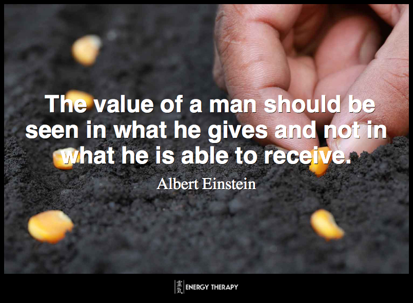 The value of a man should be seen in what he gives and not in what he is able to receive. ~ Albert Einstein