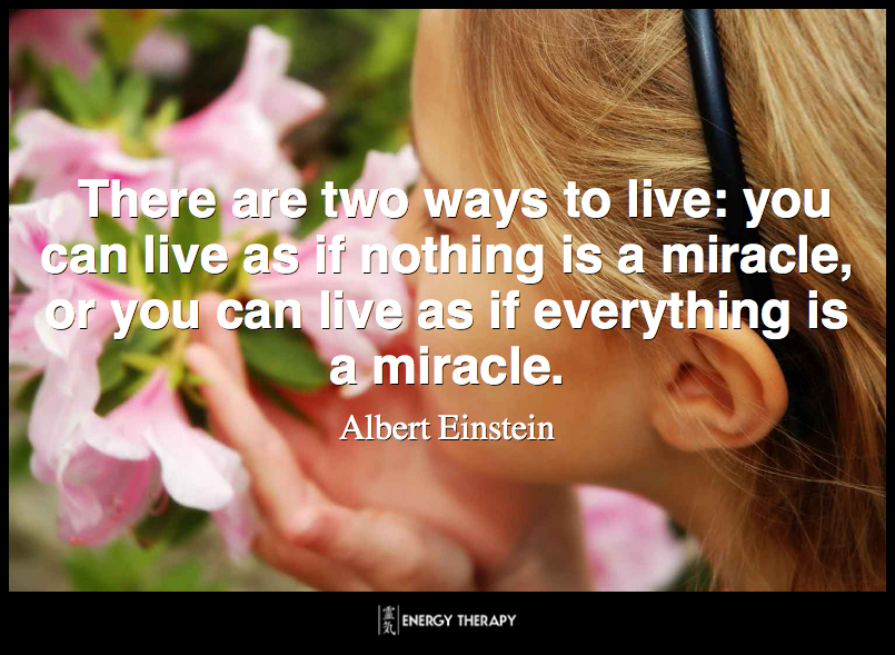 There are two ways to live: you can live as if nothing is a miracle, or you can live as if everything is a miracle. ~ Albert Einstein