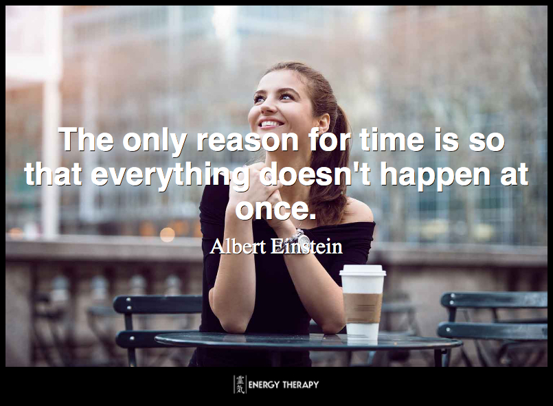The only reason for time is so that everything doesn't happen at once. ~ Albert Einstein