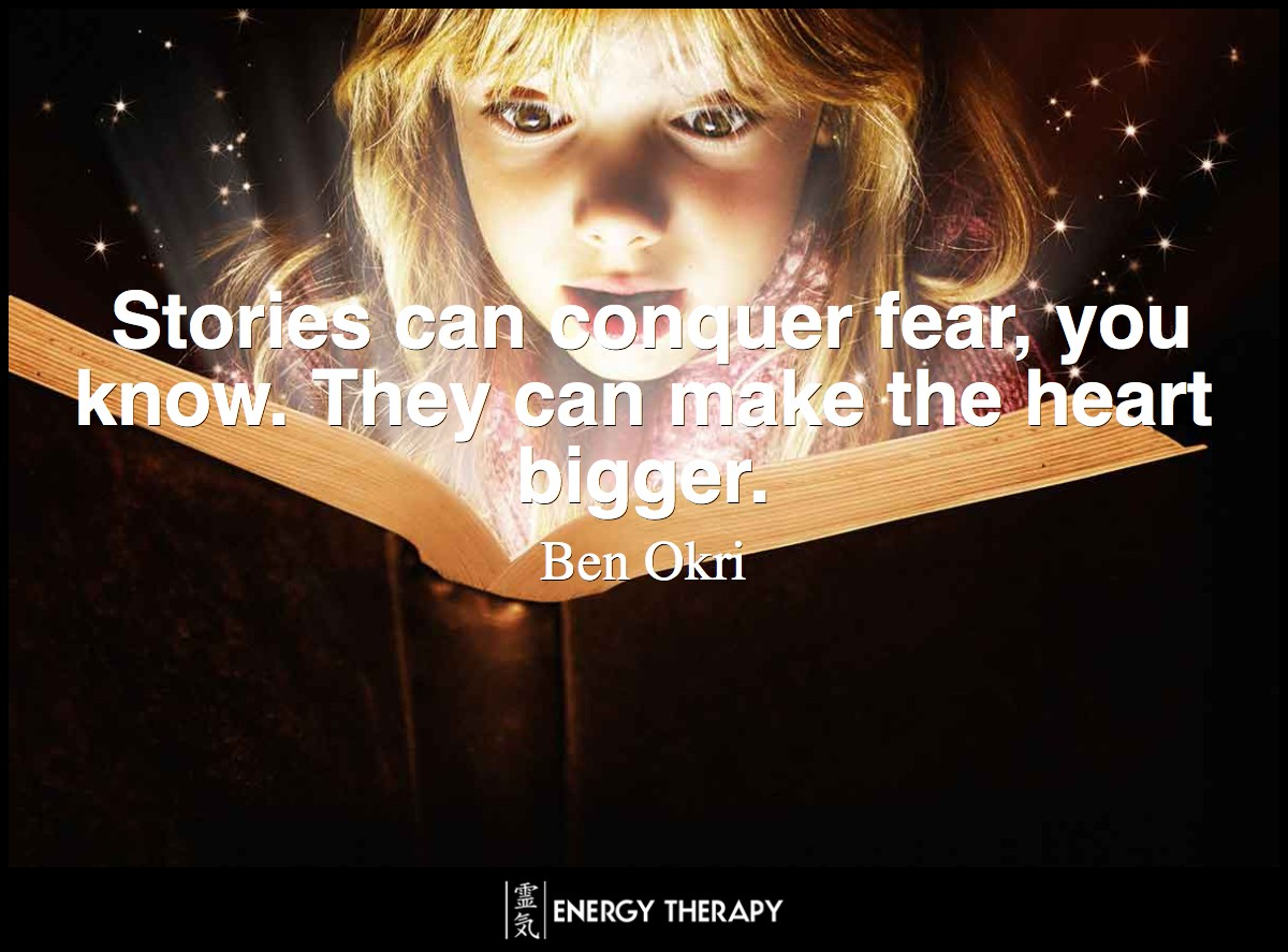 Stories can conquer fear, you know. They can make the heart bigger. ~ Ben Okri