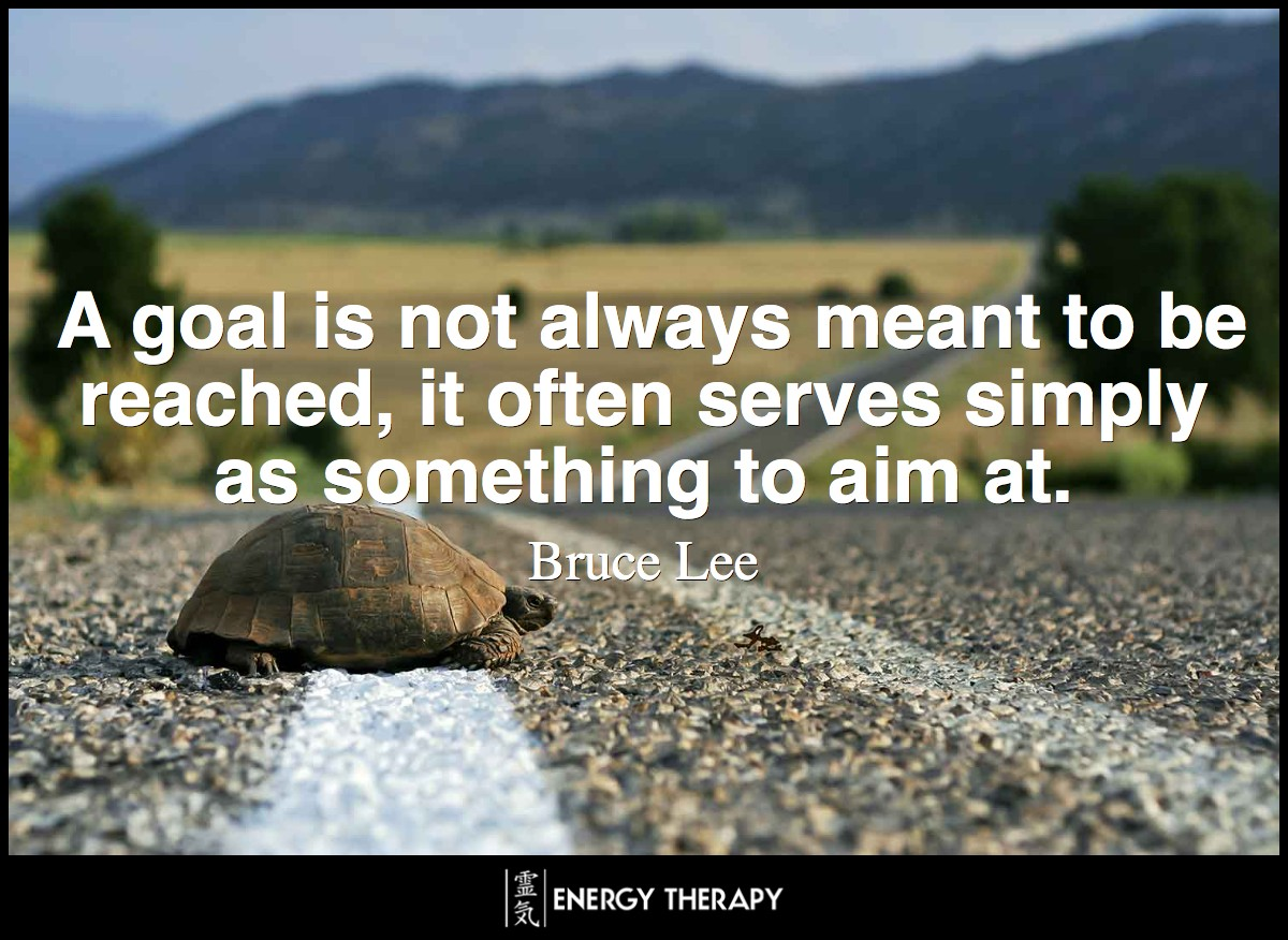 A goal is not always meant to be reached, it often serves simply as something to aim at. ~ Bruce Lee