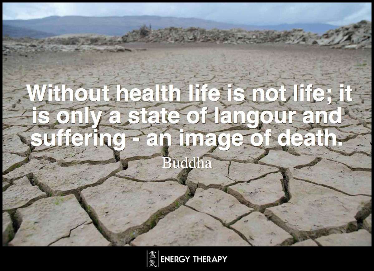 Without health life is not life; it is only a state of langour and suffering - an image of death. ~ Buddha