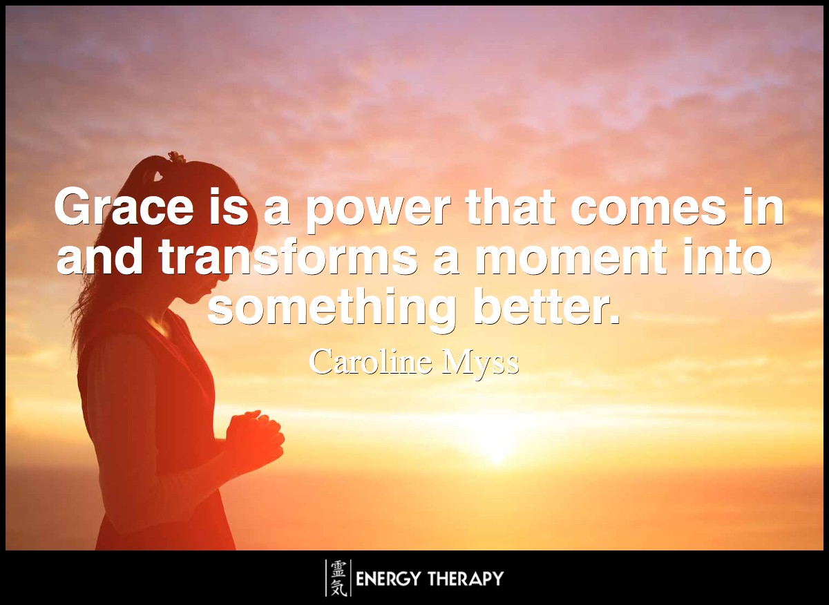 Grace is a power that comes in and transforms a moment into something better. ~ Caroline Myss