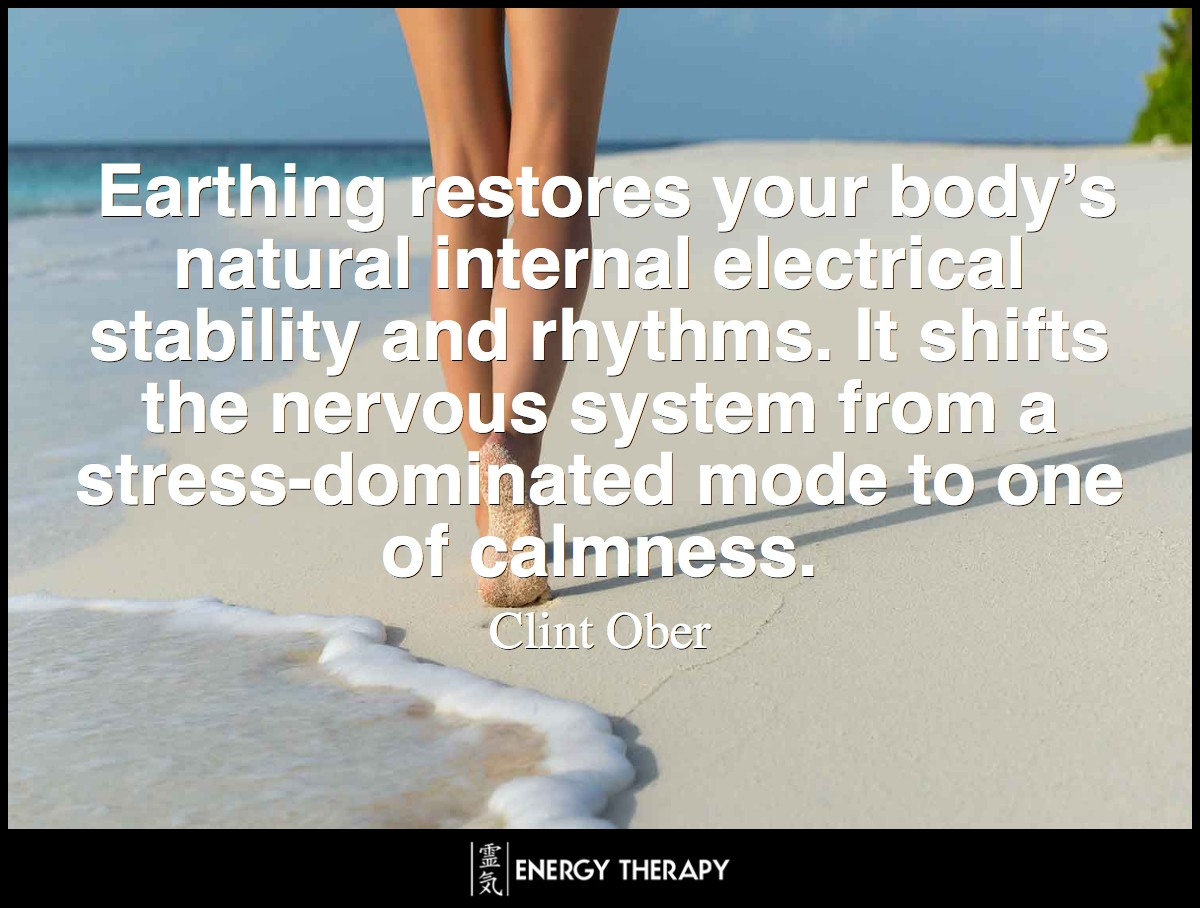 Earthing restores your body's natural internal electrical stability and rhythms. It shifts the nervous system from a stress-dominated mode to one of calmness ~ Clint Ober
