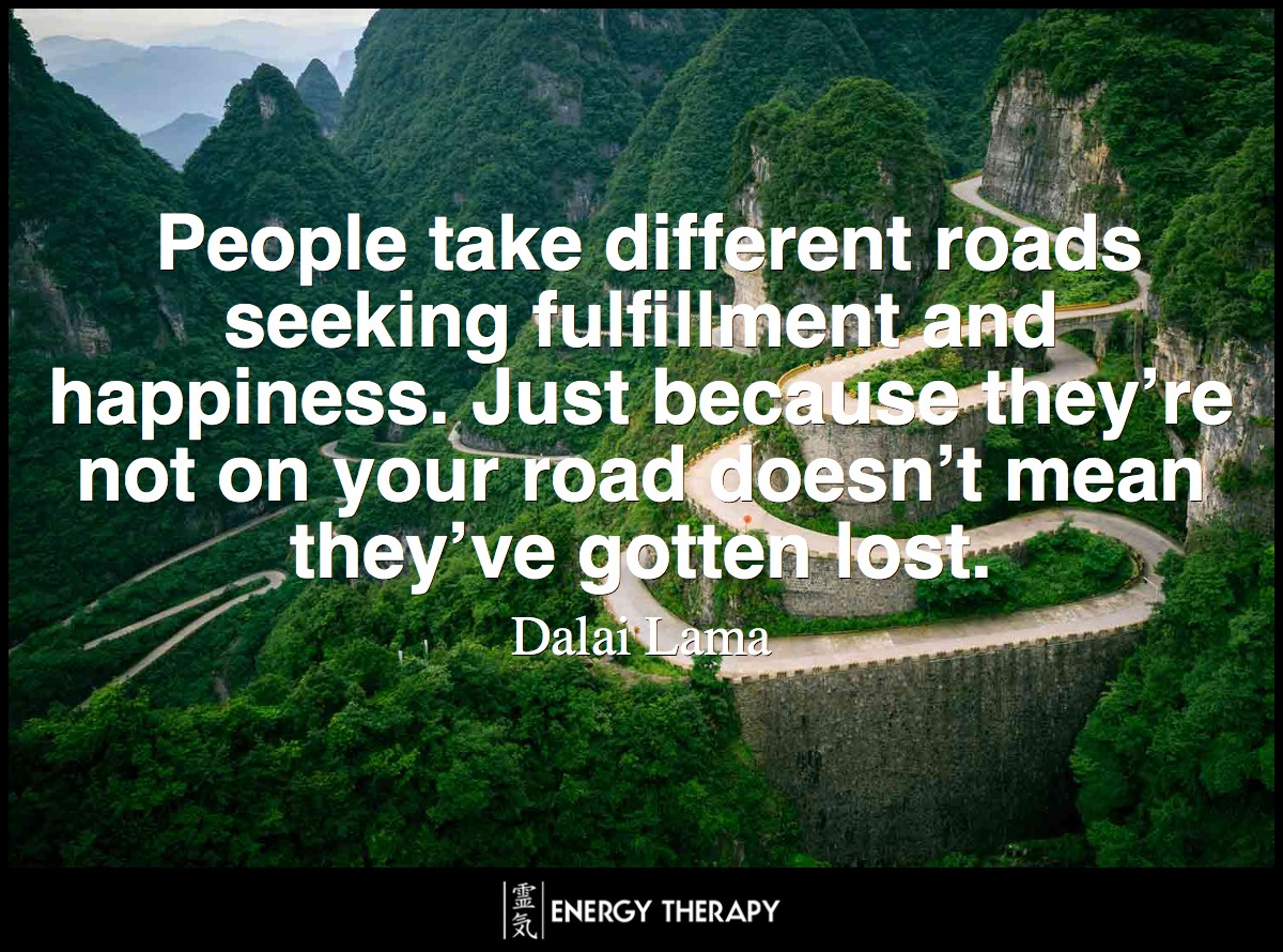 People take different roads seeking fulfillment and happiness. Just because they're not on your road doesn't mean they've gotten lost.