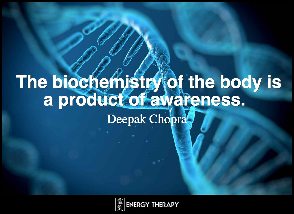 The biochemistry of the body is a product of awareness. ~ Deepak Chopra