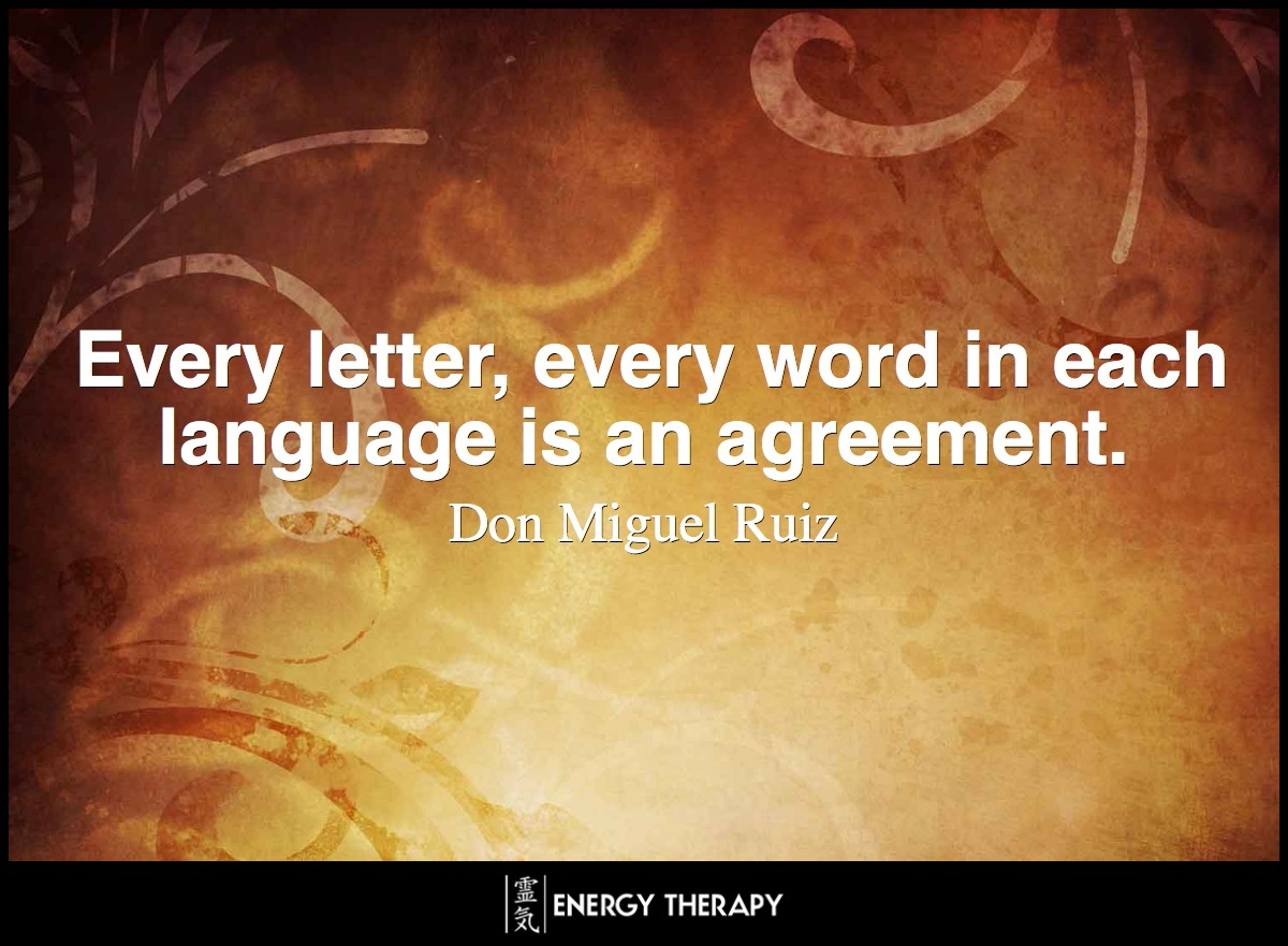 Every letter, every word in each language is an agreement. ~ Don Miguel Ruiz