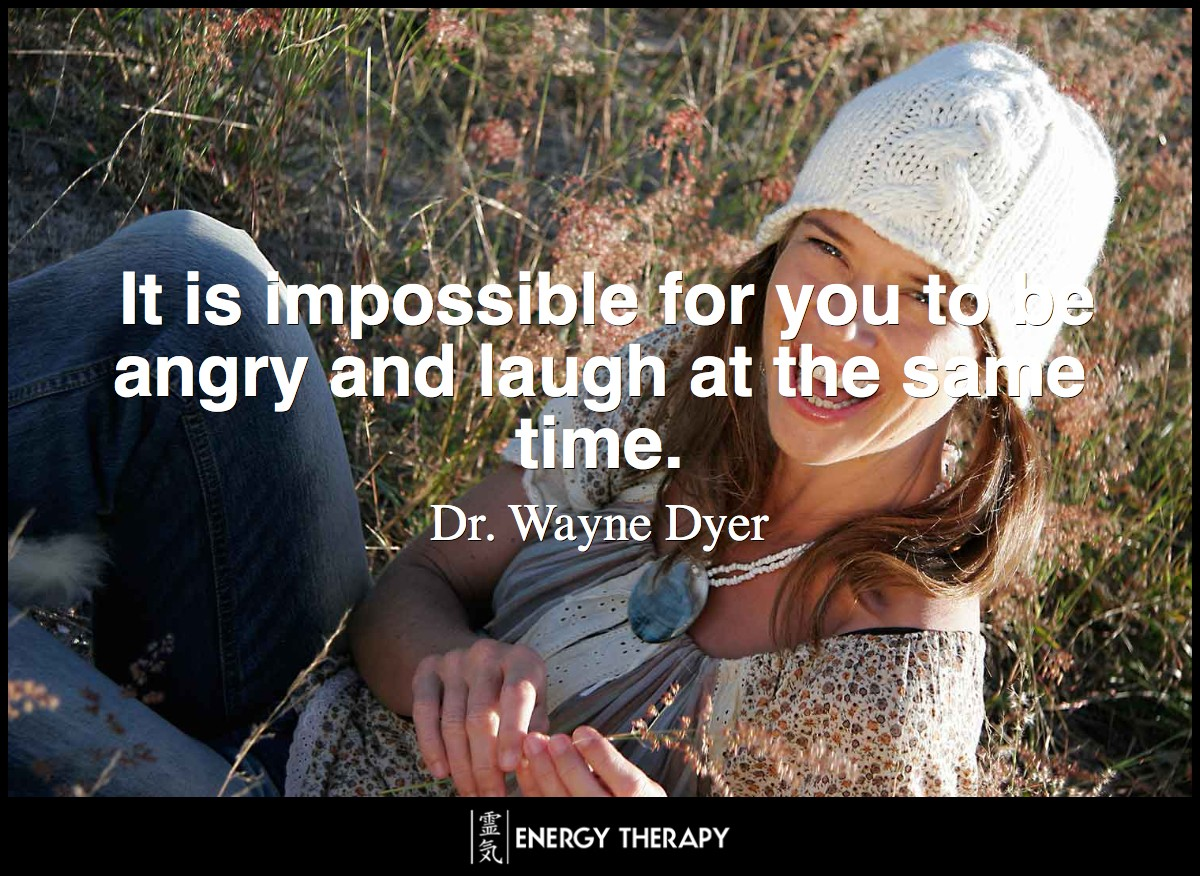 It is impossible for you to be angry and laugh at the same time. Anger and laughter are mutually exclusive and you have the power to choose either. ~ Wayne Dyer