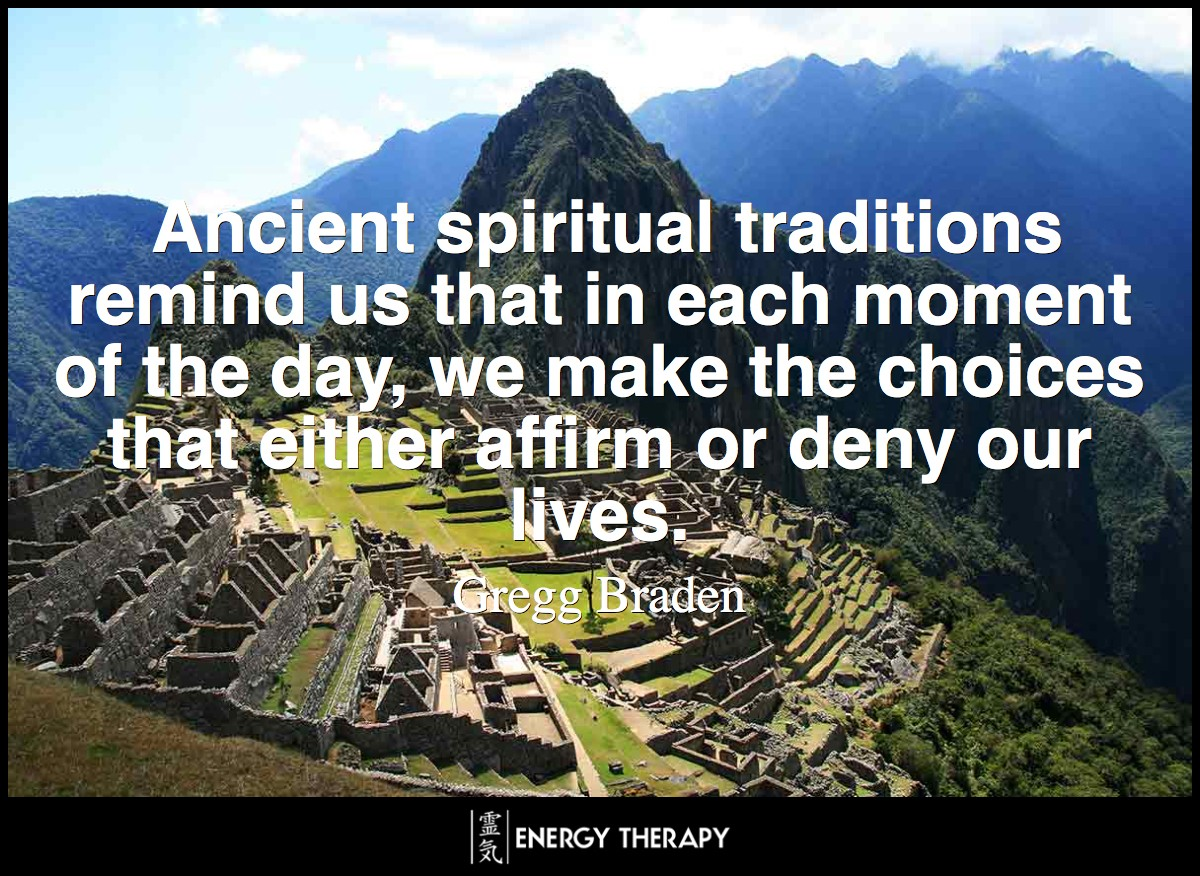 Ancient spiritual traditions remind us that in each moment of the day, we make the choices that either affirm or deny our lives.