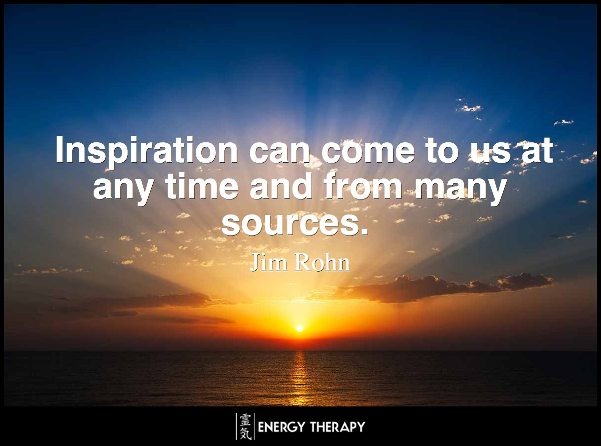Inspiration can come to us at any time and from many sources. ~ Jim Rohn