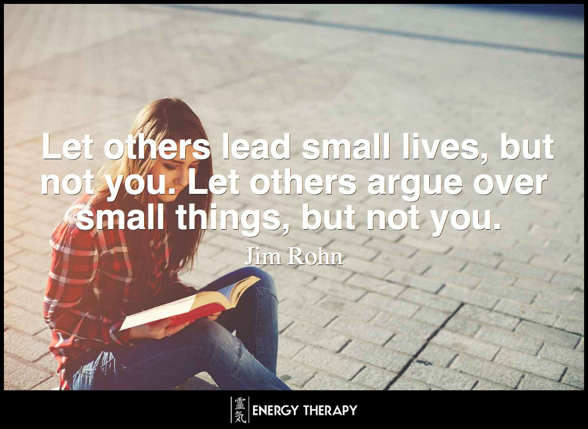 Let others lead small lives, but not you. Let others argue over small things, but not you. Let others cry over small hurts, but not you. Let others leave their future in someone else's hands, but not you.