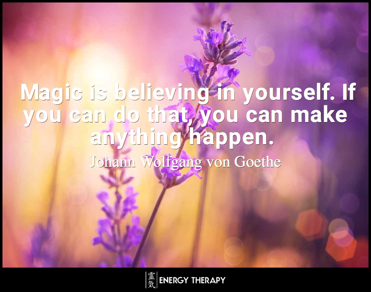 Magic is believing in yourself. If you can do that, you can make anything happen. ~ Johann Wolfgang von Goethe