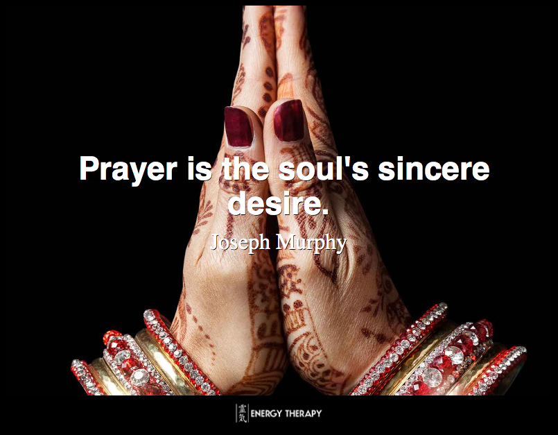 Prayer is the soul's sincere desire. ~ Joseph Murphy