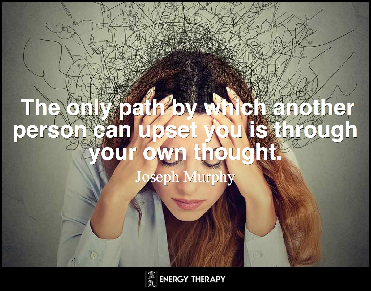 The only path by which another person can upset you is through your own thought. ~ Joseph Murphy