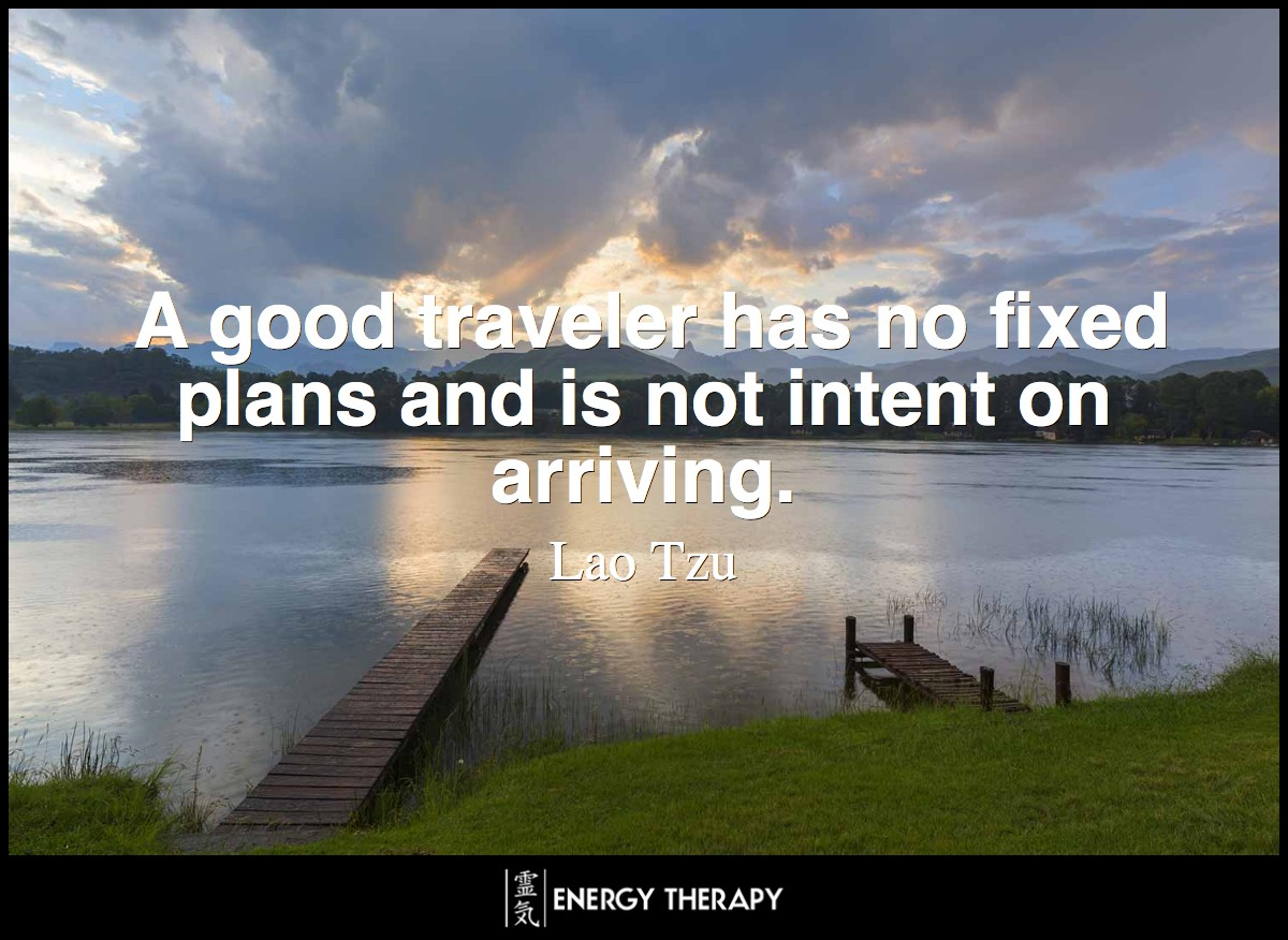A good traveler has no fixed plans and is not intent on arriving - Lao Tzu