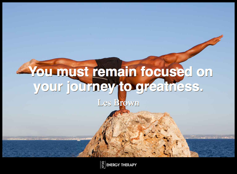 You must remain focused on your journey to greatness. ~ Les Brown