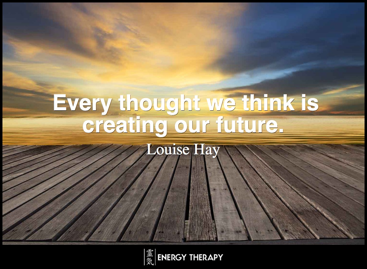 every thought we think is creating our future energy therapy