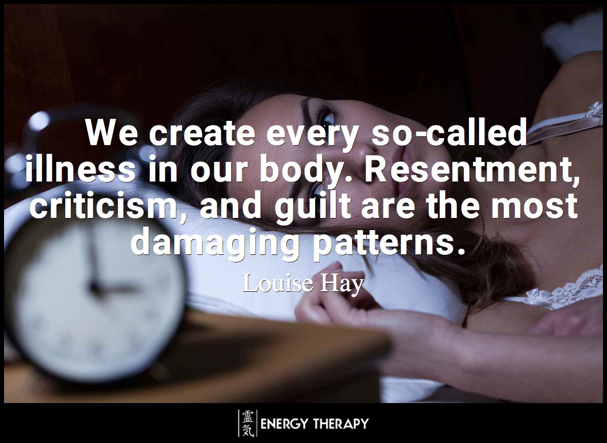 We create every so-called illness in our body. Resentment, criticism, and guilt are the most damaging patterns.