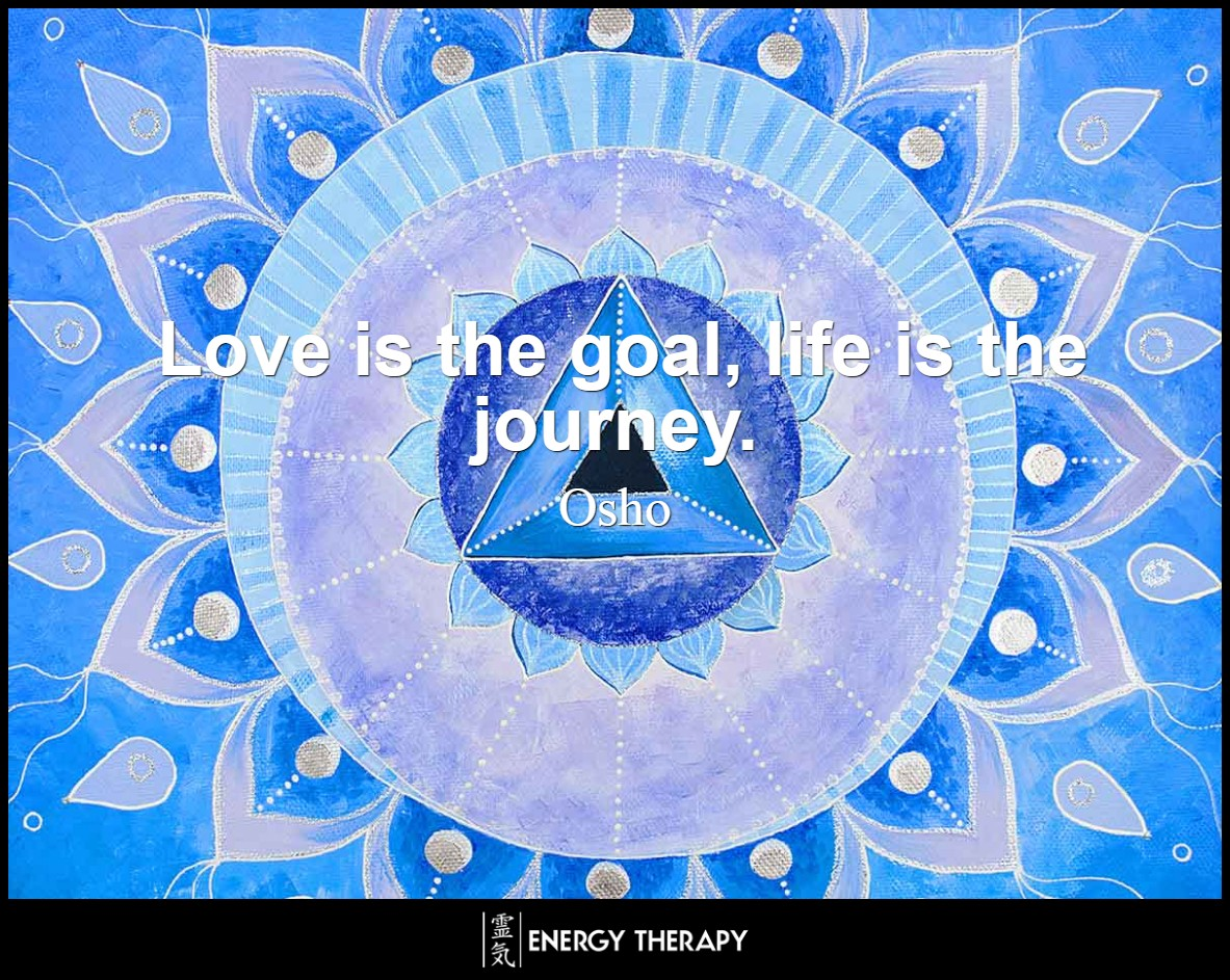 Love is the goal, life is the journey. ~ Osho