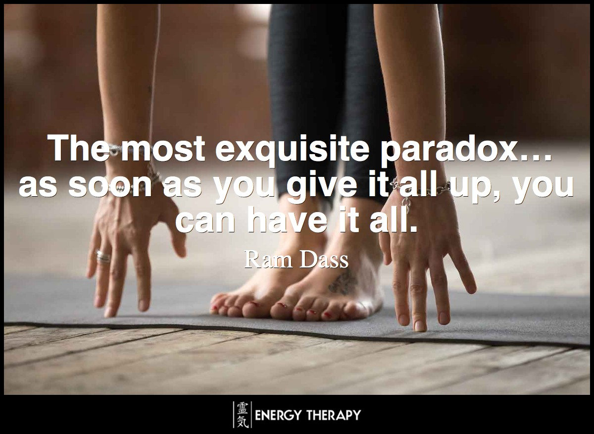 The most exquisite paradox… as soon as you give it all up, you can have it all.