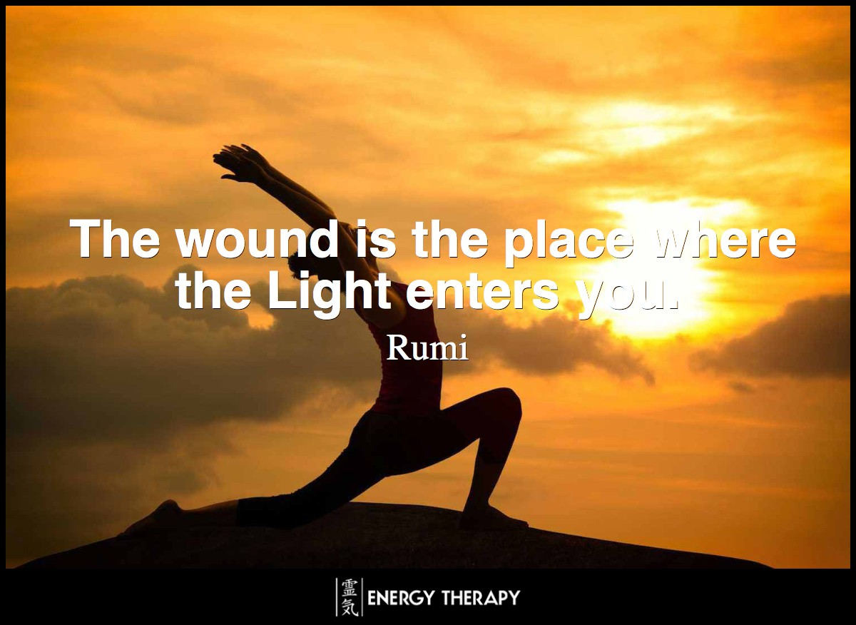 The wound is the place where the Light enters you. ~ Rumi