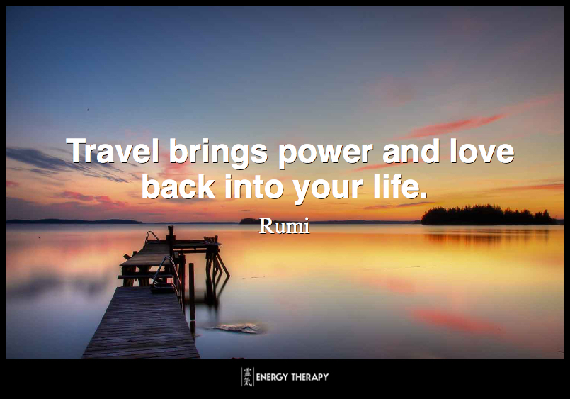 Travel brings power and love back into your life. ~ Rumi