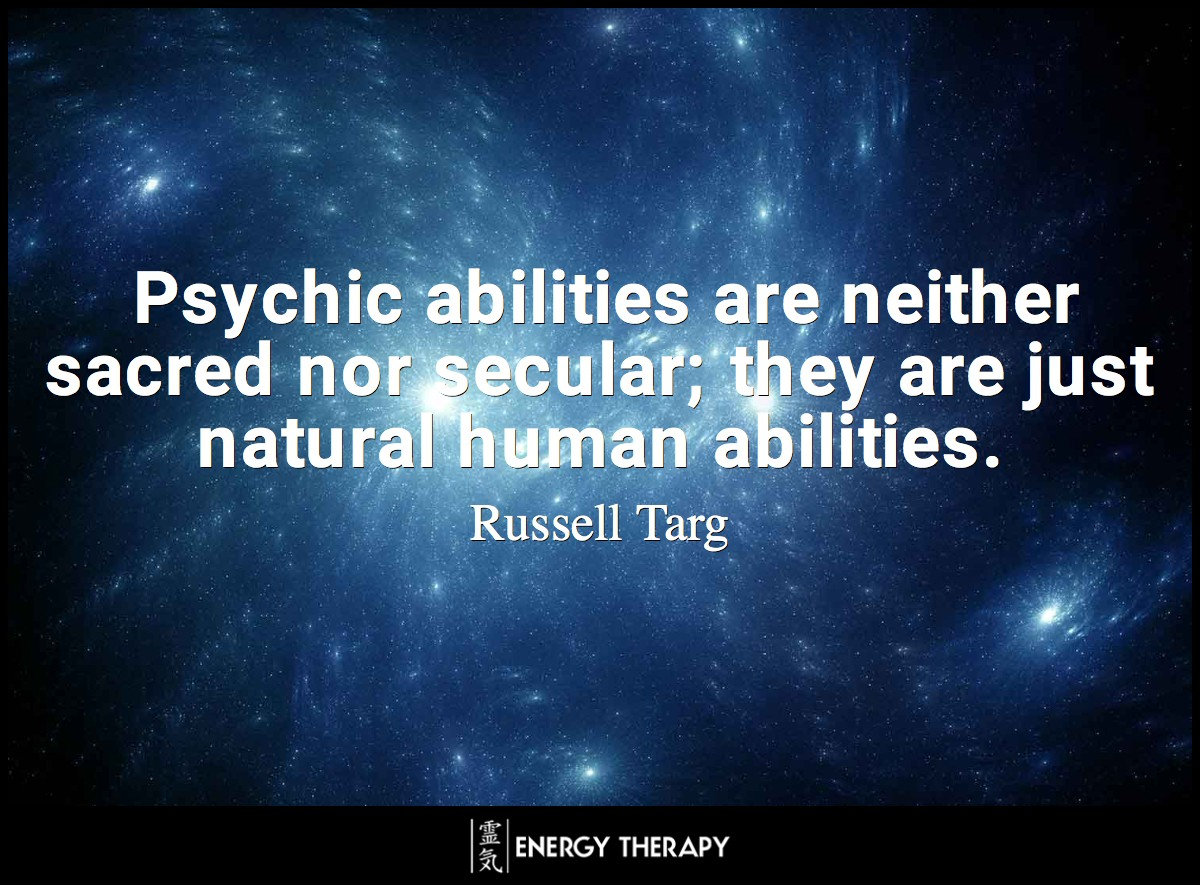Psychic abilities are neither sacred nor secular; they are just natural human abilities ~ Rusell Targ