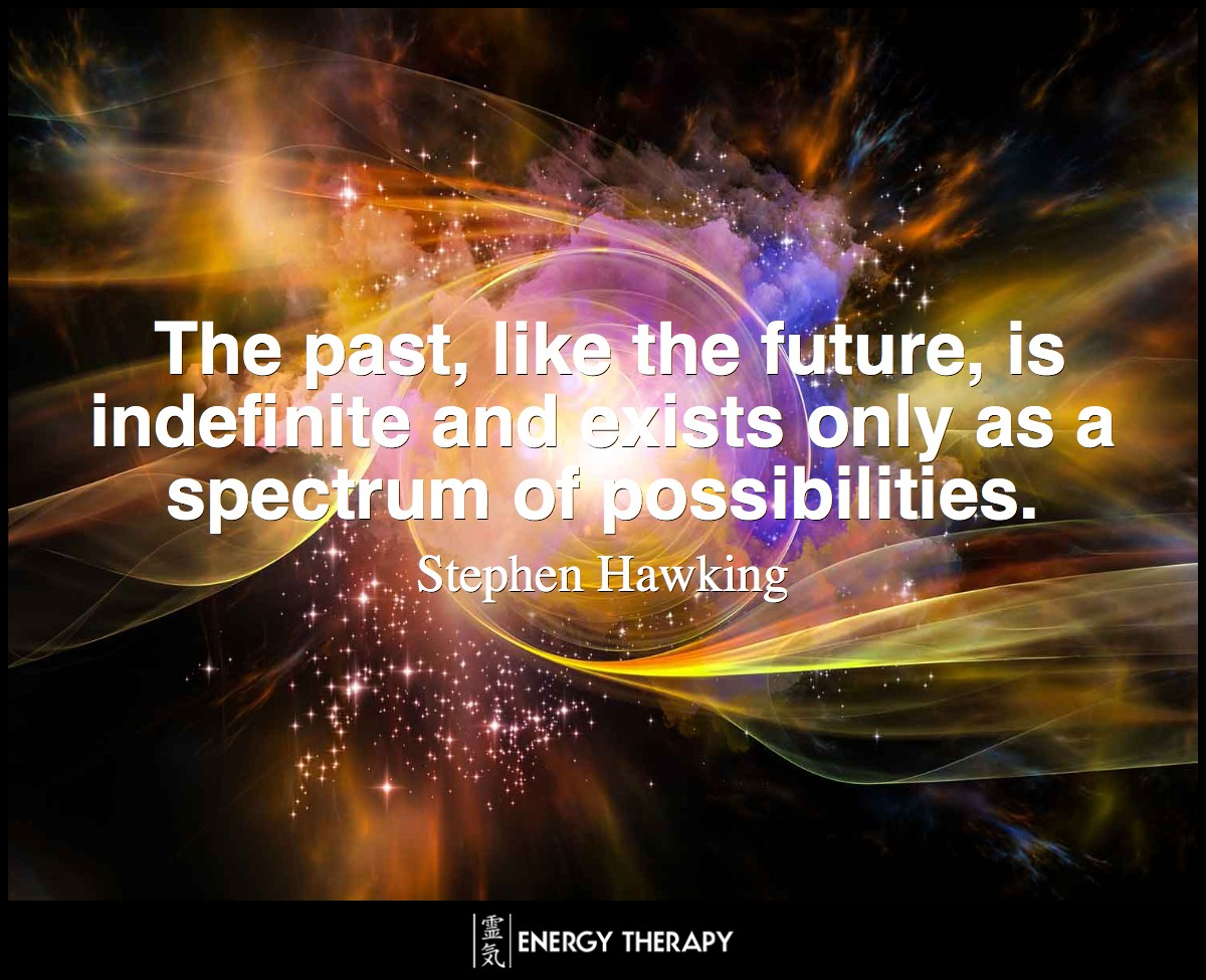 The past, like the future, is indefinite and exists only as a spectrum of possibilities. ~ Stephen Hawking