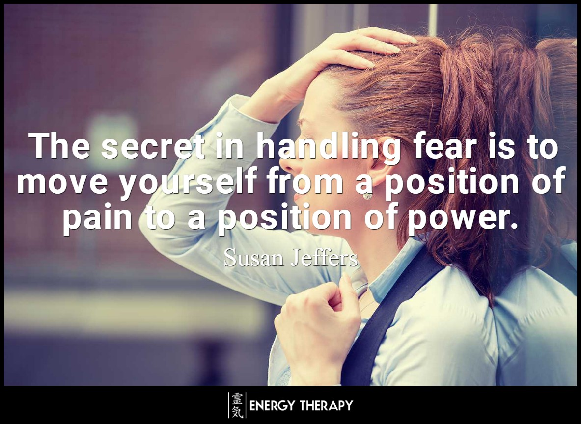 The secret in handling fear is to move yourself from a position of pain to a position of power. The fact that you have the fear then becomes irrelevant. ~ Susan Jeffers