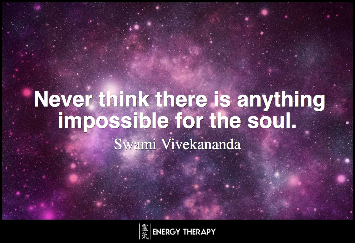 Never think there is anything impossible for the soul.