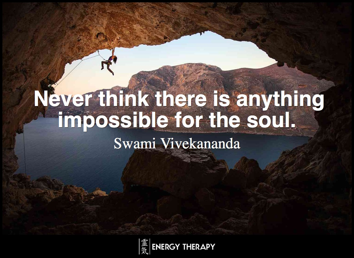 Never think there is anything impossible for the soul