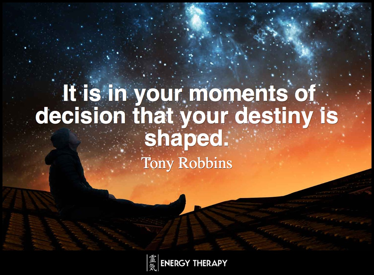 It is in your moments of decision that your destiny is shaped. ~ Tony Robbins